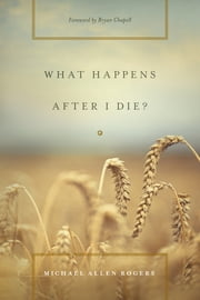 What Happens After I Die? ebook by Michael Allen Rogers,Bryan Chapell