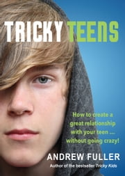 Tricky Teens - How to create a great relationship with your teen …without going crazy! ebook by Andrew Fuller