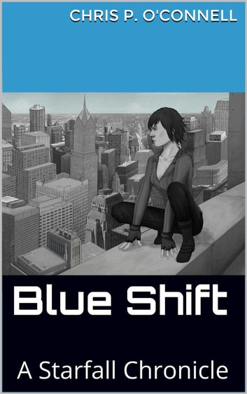 Blue Shift: A Starfall Chronicle ebook by Chris O'Connell