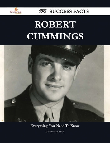 Robert Cummings 177 Success Facts - Everything you need to know about Robert Cummings ebook by Stanley Frederick