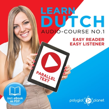 Learn Dutch - Easy Reader - Easy Listener Parallel Text Audio Course No. 1 - The Dutch Easy Reader - Easy Audio Learning Course audiobook by Polyglot Planet