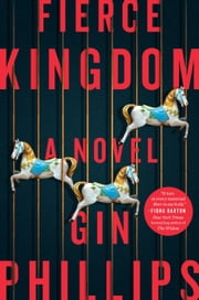 Fierce Kingdom - A Novel ebook by Gin Phillips