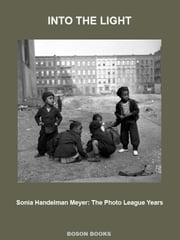 Into The Light: The Photo League Years ebook by Sonia Handelman  Meyer