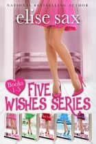Five Wishes Series (A Romantic Comedy Series) ebook by Elise Sax