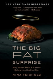 The Big Fat Surprise - Why Butter, Meat and Cheese Belong in a Healthy Diet ebook by Nina Teicholz