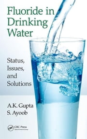 Fluoride in Drinking Water: Status, Issues, and Solutions ebook by Gupta, A.K.