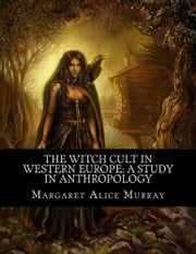 The Witch Cult in Western Europe: A Study in Anthropology ebook by Margaret Alice Murray