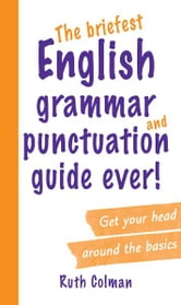 The Briefest English Grammar and Punctuation Guide Ever! ebook by Ruth Colman
