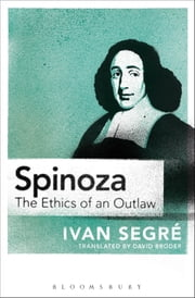 Spinoza - The Ethics of an Outlaw ebook by Ivan Segré,David Broder