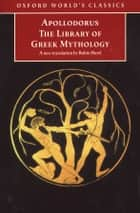 The Library of Greek Mythology ebook by Apollodorus, Robin Hard