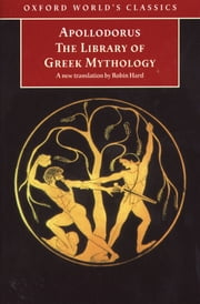 The Library of Greek Mythology ebook by Apollodorus,Robin Hard