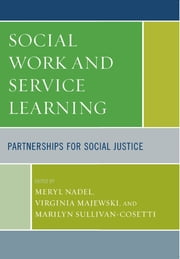 Social Work and Service Learning - Partnerships for Social Justice ebook by Meryl Nadel,Virginia Majewski,Marilyn Sullivan-Cosetti,Sharlene Furuto,Amy Phillips,David C. Droppa,Marie L. Watkins,Paul Sather,Natalie Ames,John R. Yoakam,Robin Allen,Rose Malinowski,Virginia Majewski,Mary Campbell