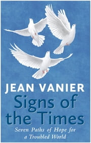 Signs of the Times: Seven Paths of Hope for a Troubled World ebook by Jean Vanier