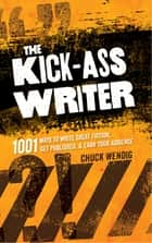 The Kick-Ass Writer ebook by Chuck Wendig
