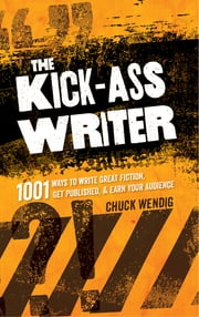 The Kick-Ass Writer - 1001 Ways to Write Great Fiction, Get Published, and Earn Your Audience ebook by Chuck Wendig