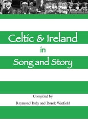 Celtic & Ireland in Song and Story ebook by Derek Warfield,Raymond Daly
