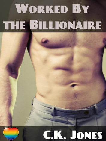Worked By The Billionaire ebook by C.K. Jones