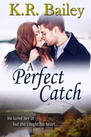 A Perfect Catch ebook by K. R. Bailey