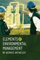 Elements of Environmental Management ebook by Werner  Antweiler