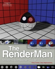 The RenderMan Shading Language Guide ebook by Rudy Cortes,Saty Raghavachary