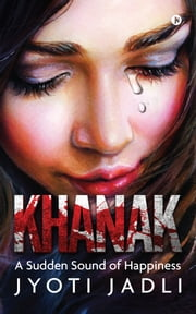 KHANAK - A Sudden Sound of Happiness ebook by Jyoti Jadli