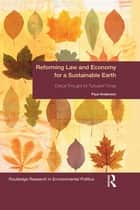 Reforming Law and Economy for a Sustainable Earth - Critical Thought for Turbulent Times ebook by Paul Anderson