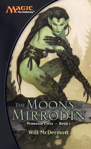 The Moons of Mirrodin - A Magic The Gathering Novel ebook by Will McDermott