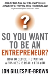 So You Want To Be An Entrepreneur? - How to decide if starting a business is really for you ebook by Jon Gillespie-Brown