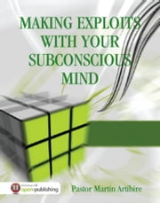 Making Exploits with Your Subconscious Mind ebook by Pastor Atabitche Martin Herve