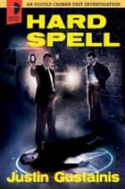 Hard Spell - An Occult Crimes Unit Investigation ebook by Justin Gustainis