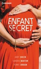 Enfant secret - Le secret de Gypsy - Le secret de Gabriella - Le secret de Louise eBook by Abby Green, Sandra Marton, Penny Jordan