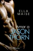 Amar a Jason Thorn ebook by Ella Maise