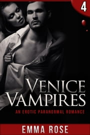 Venice Vampires 4: An Erotic Paranormal Romance ebook by Emma Rose