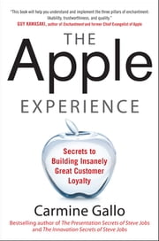 The Apple Experience: Secrets to Building Insanely Great Customer Loyalty ebook by Carmine Gallo