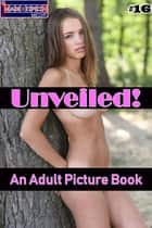 Unveiled! #16 - An Adult Picture Book ebook by Mithras Imagicron