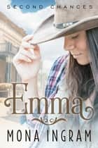 Emma - Second Chances Series, #4 ebook by Mona Ingram
