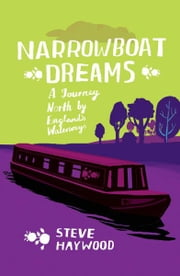 Narrowboat Dreams: A Journey North by England's Waterways ebook by Steve Haywood