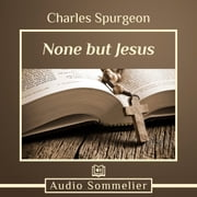 None But Jesus audiobook by Charles Spurgeon