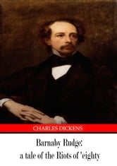 Barnaby Rudge - A TALE OF THE RIOTS OF 'EIGHTY ebook by Charles Dickens
