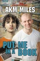 Put Me in A Book ebook by AKM Miles