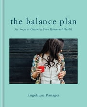 The Balance Plan - Six Steps to Optimize Your Hormonal Health ebook by Kobo.Web.Store.Products.Fields.ContributorFieldViewModel