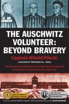 The Auschwitz Volunteer ebook by Captain Witold Pilecki,Jarek Garlinski,Norman Davies,Michael Schudrich