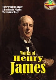 Works of Henry James (62 Works) - Classic Fictions ebook by Henry James