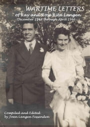 Wartime Letters Of Ray And Rose Rita Langen - December 1944 through April 1946 ebook by Joan Langen Fessenden