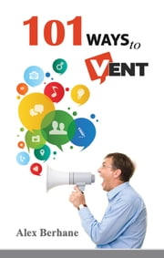 101 Ways to Vent ebook by Alex Berhane