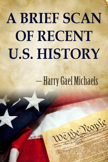 A Brief Scan of Recent U.S. History ebook by Harry Gael Michaels