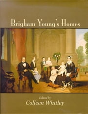 Brigham Young's Homes ebook by Whitley, Colleen