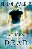 Talking with the Dead ebook by Shiloh Walker