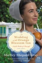 A Wedding at the Orange Blossom Inn - Amish Brides of Pinecraft, Book Three eBook by Shelley Shepard Gray