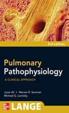 Pulmonary Pathophysiology: A Clinical Approach, Third Edition ebook by Juzar Ali,Warren Summer,Michael Levitzky